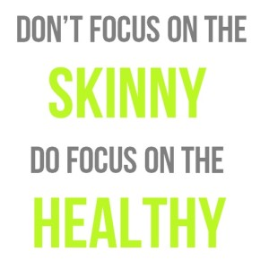 dont-focus-on-the-skinny-do-focus-on-the-healthy-300x300